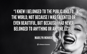 quote-Marilyn-Monroe-i-knew-i-belonged-to-the-public-88393